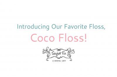 Coco Floss // Sugar Fix Dental Loft