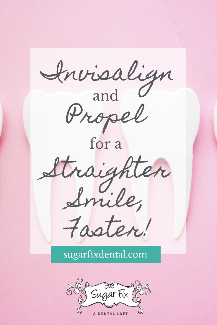 Invisalign and Propel for a Straighter Smile, Faster!