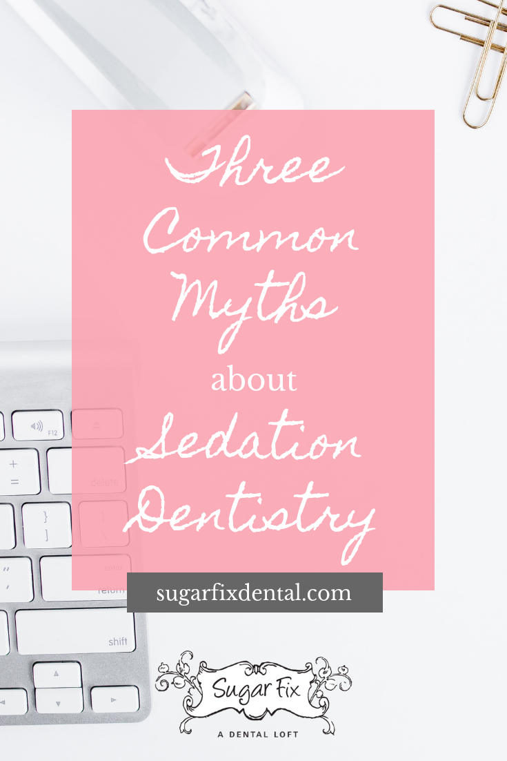 Three Common Myths About Sedation Dentistry