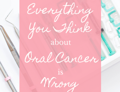 Everything You Think About Oral Cancer is Wrong