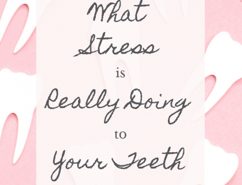 What Stress is Really Doing to Your Teeth