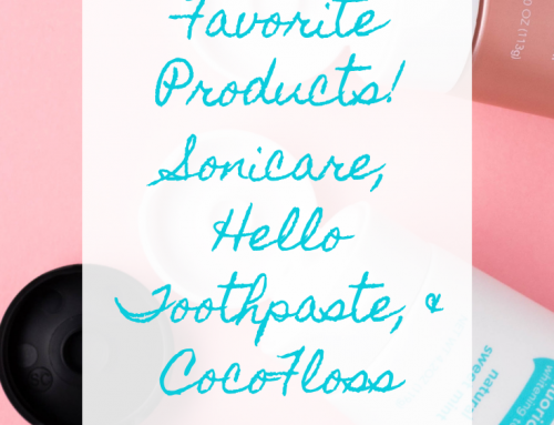 Our Favorite Dental Products! SoniCare, Hello Toothpaste, and CocoFloss