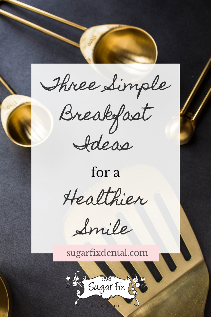 Breakfast Ideas for a Healthier Smile